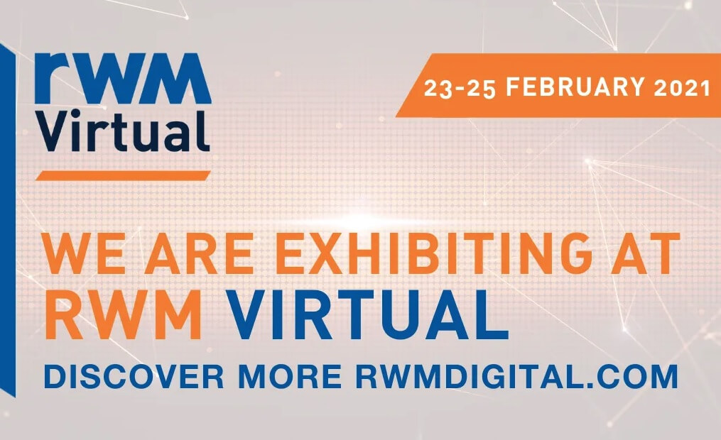 Join us at the RWM Virtual Exhibition - 23 to 25 February 2021